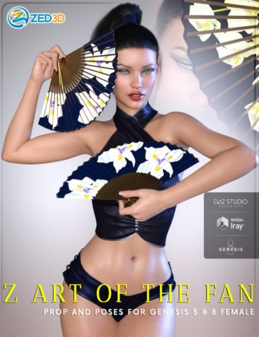 Z Art of the Fan - Prop and Poses for Genesis 3 and 8 Female